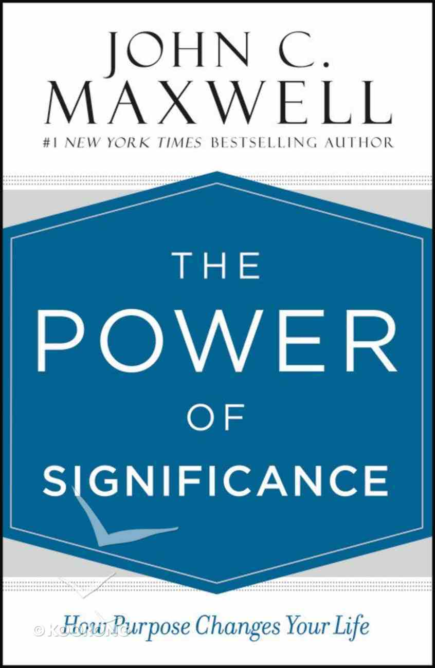 The Power of Significance: How Purpose Changes Your Life Hardback