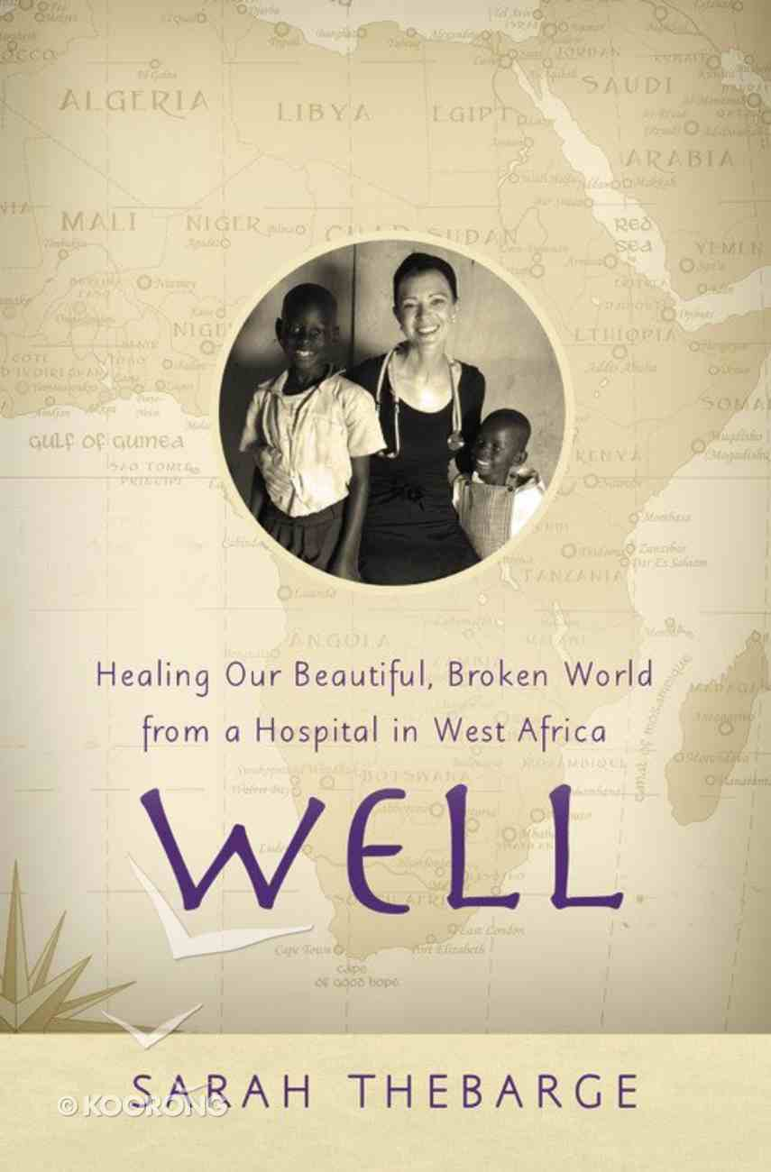 Well: Healing Our Beautiful, Broken World From a Hospital in West Africa Hardback