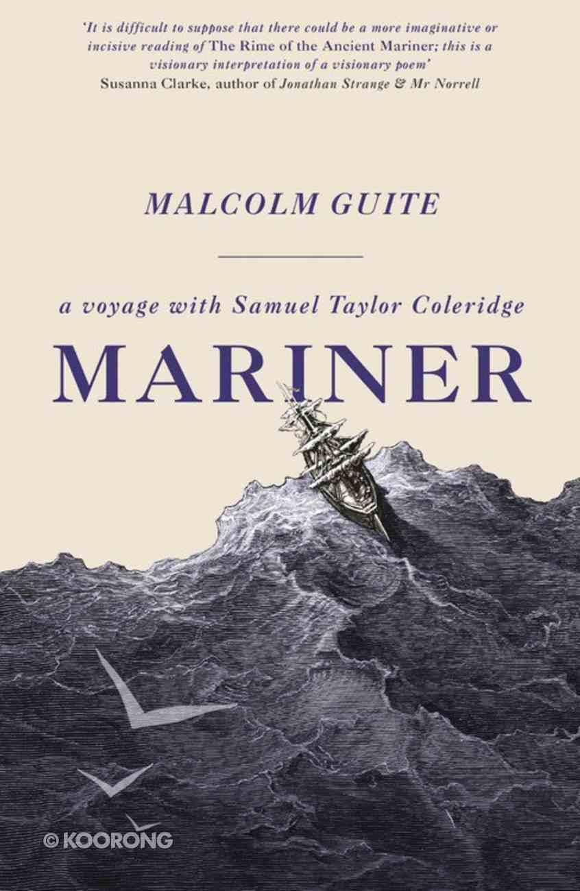 Mariner: A Voyage With Samuel Taylor Coleridge Hardback