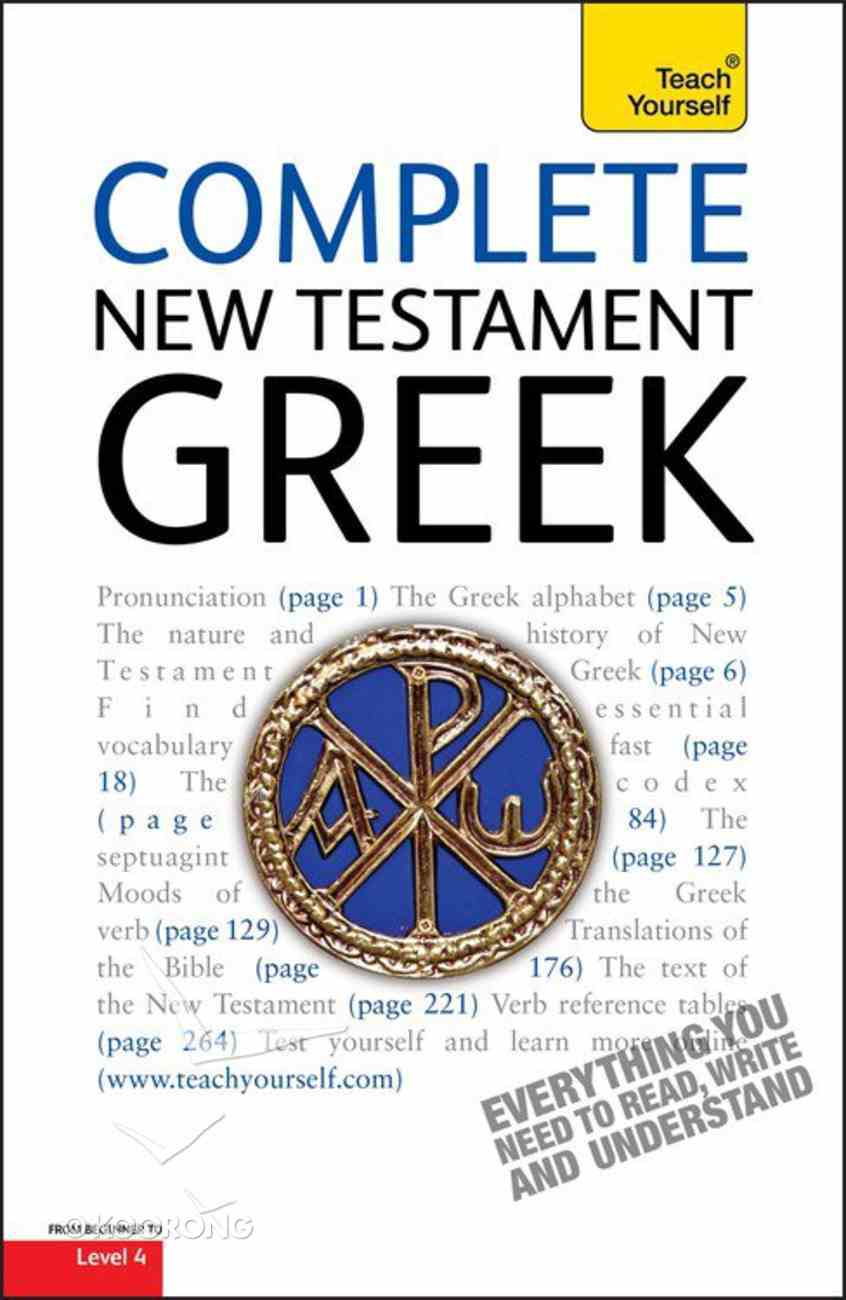 Complete New Testament Greek: A Comprehensive Guide to Reading and Understanding New Testament Greek With Original Texts Paperback