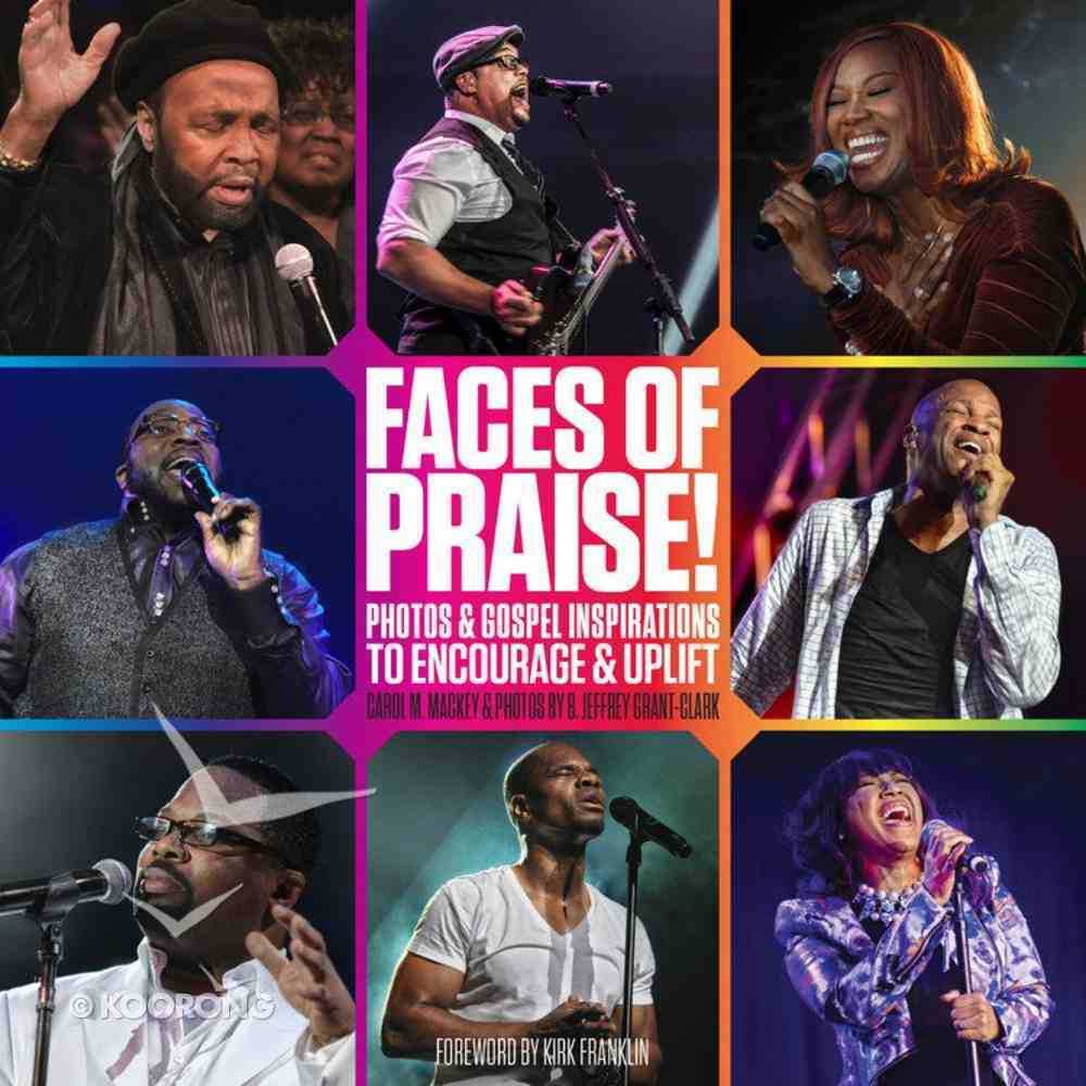 Faces of Praise!: Photos and Gospel Inspirations to Encourage and Uplift Hardback