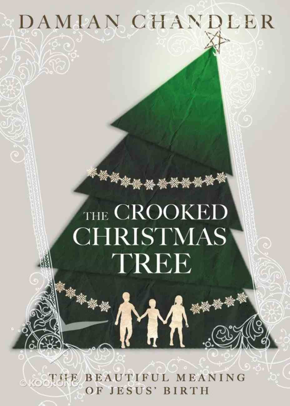 The Crooked Christmas Tree: The Beautiful Meaning of Jesus' Birth Hardback