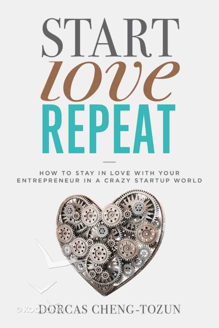 Start, Love, Repeat: How to Stay in Love With Your Entrepreneur in a Crazy Start-Up World Hardback