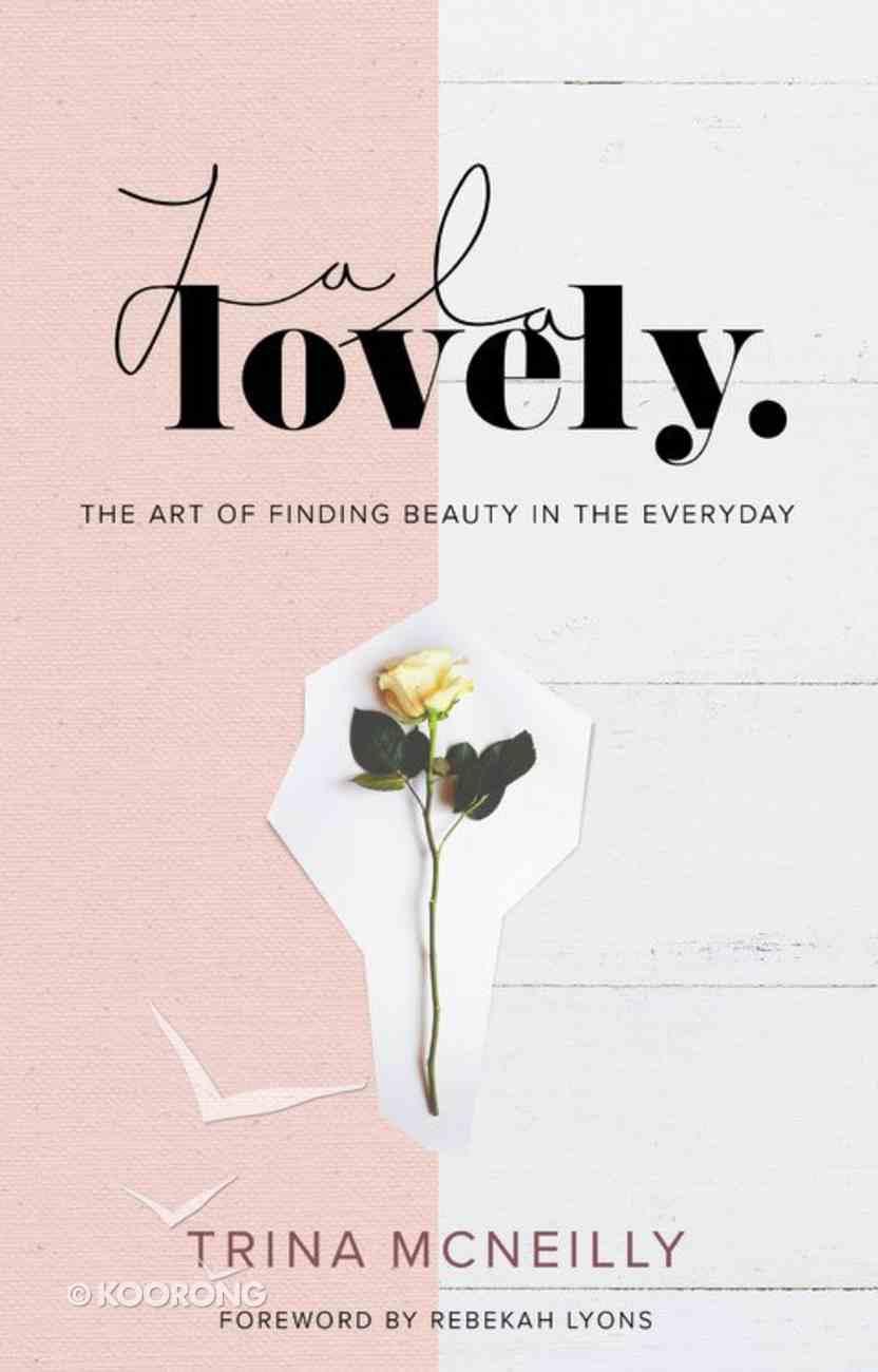 La La Lovely: The Art of Finding Beauty in the Everyday Hardback