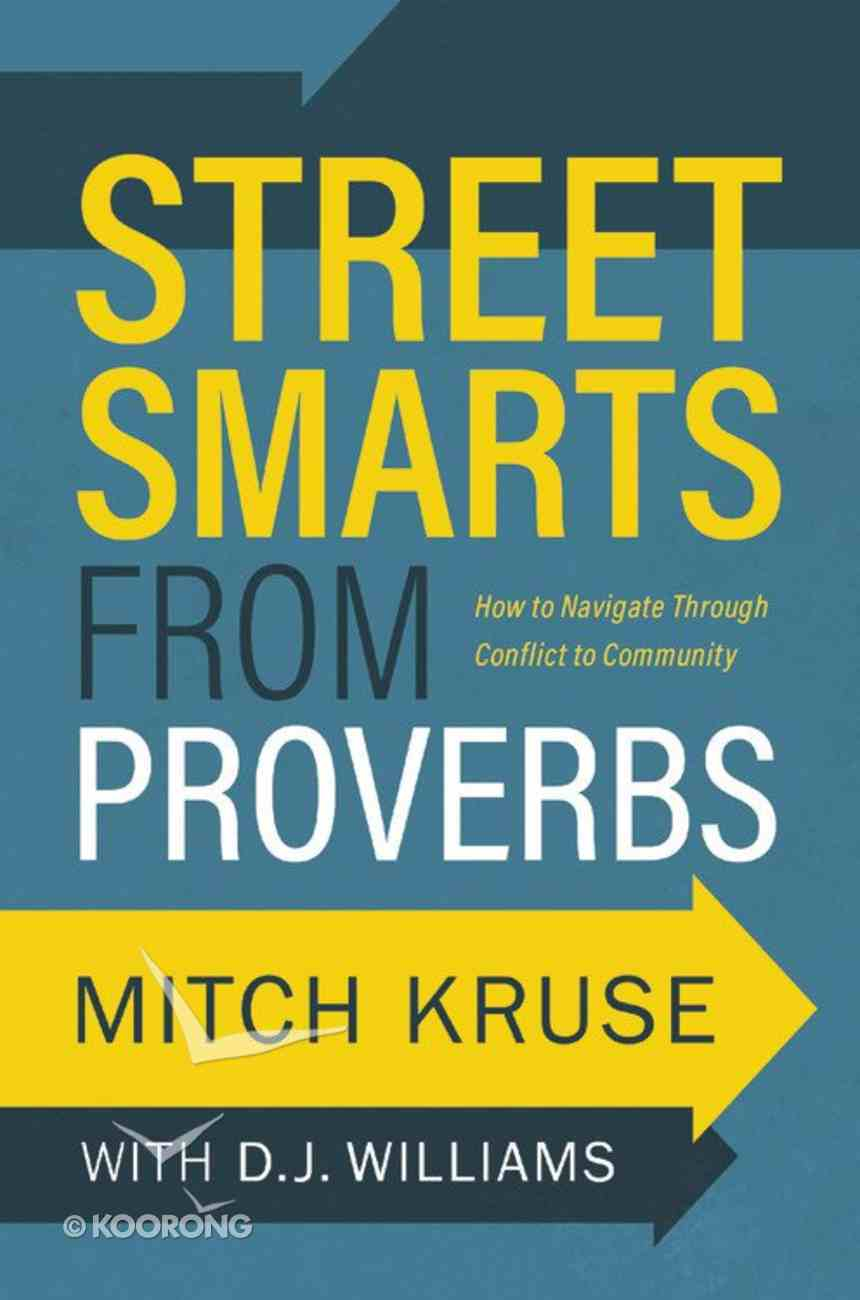 Street Smarts From Proverbs: How to Navigate Through Conflict to Community Hardback