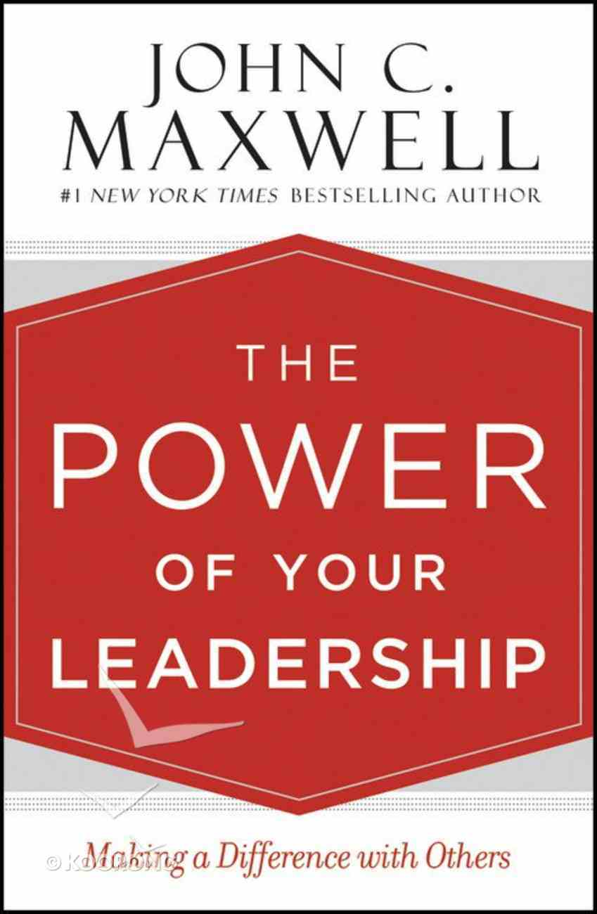 The Power of Your Leadership: Making a Difference With Others Hardback
