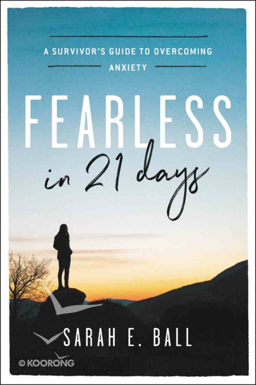 Fearless in 21 Days: A Survivor's Guide to Overcoming Anxiety Hardback