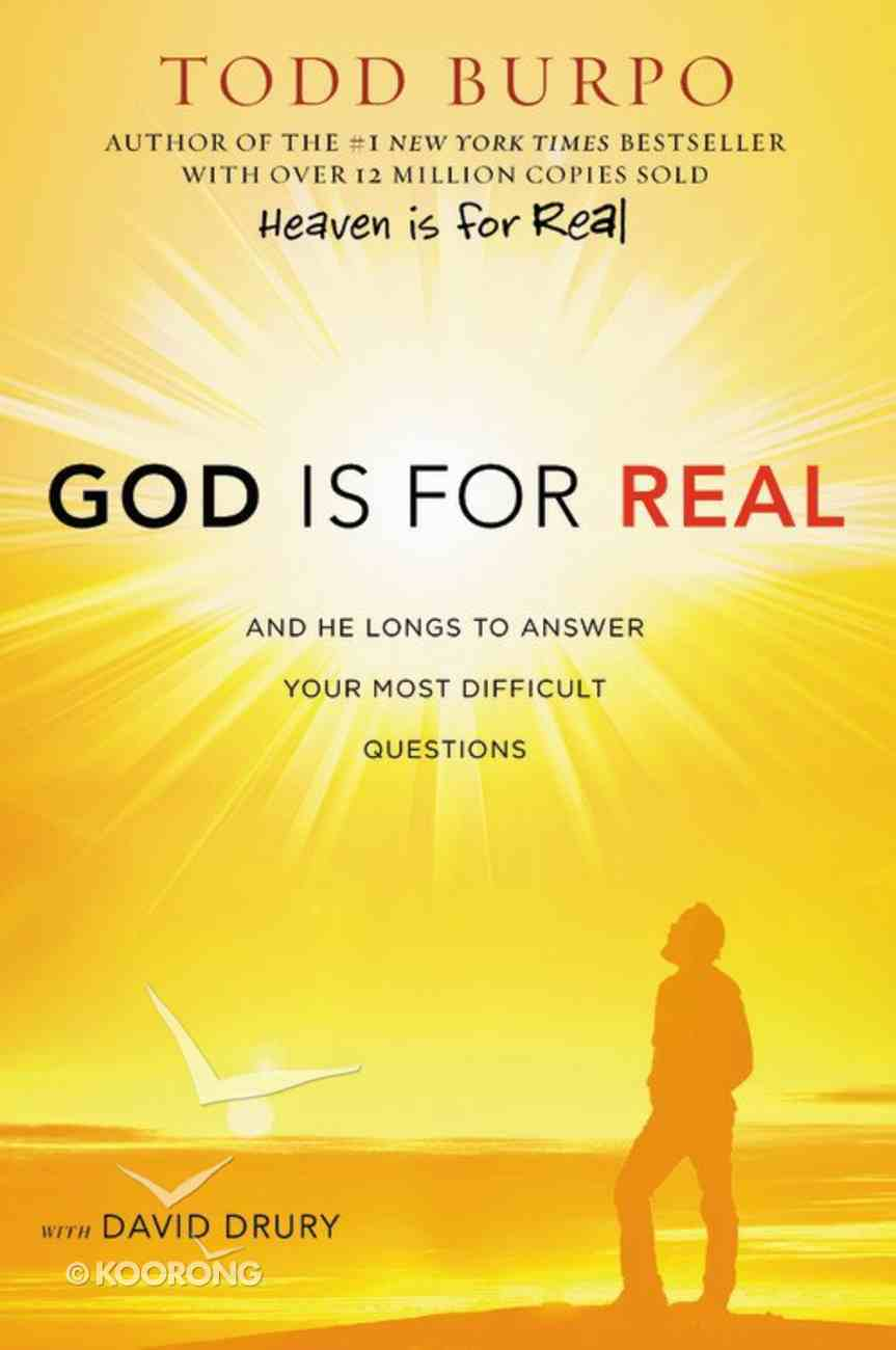 God is For Real: And He Longs to Answer Your Most Difficult Questions Hardback