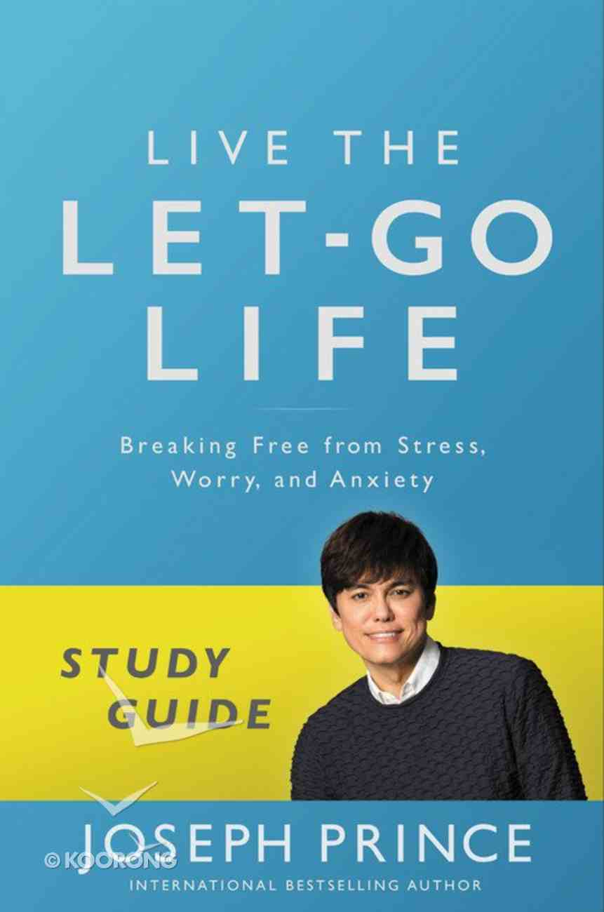 Live the Let-Go Life: Breaking Free From Stress, Worry, and Anxiety (Study Guide) Paperback