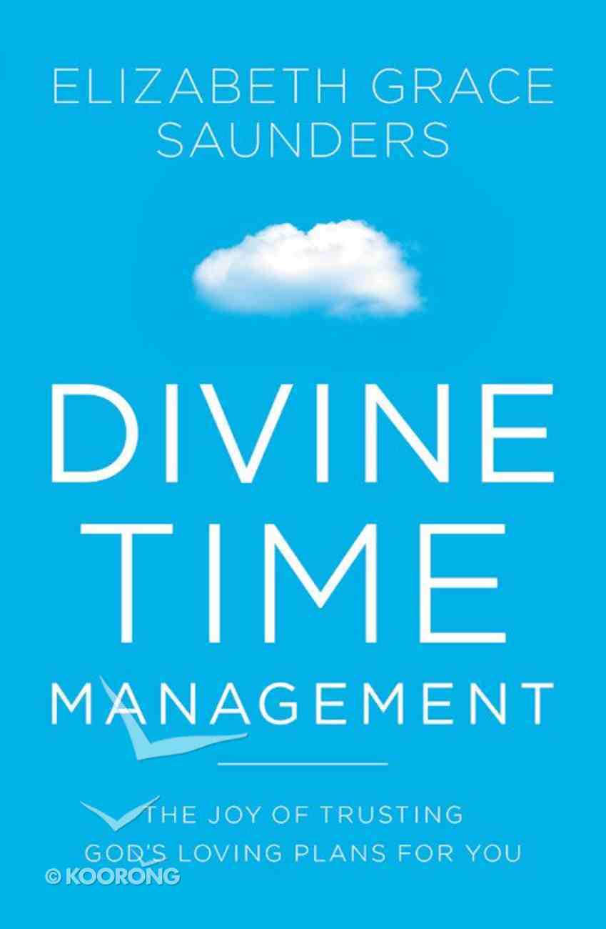 Divine Time Management: Replacing Control With Trust, Love, and Alignment With God Paperback