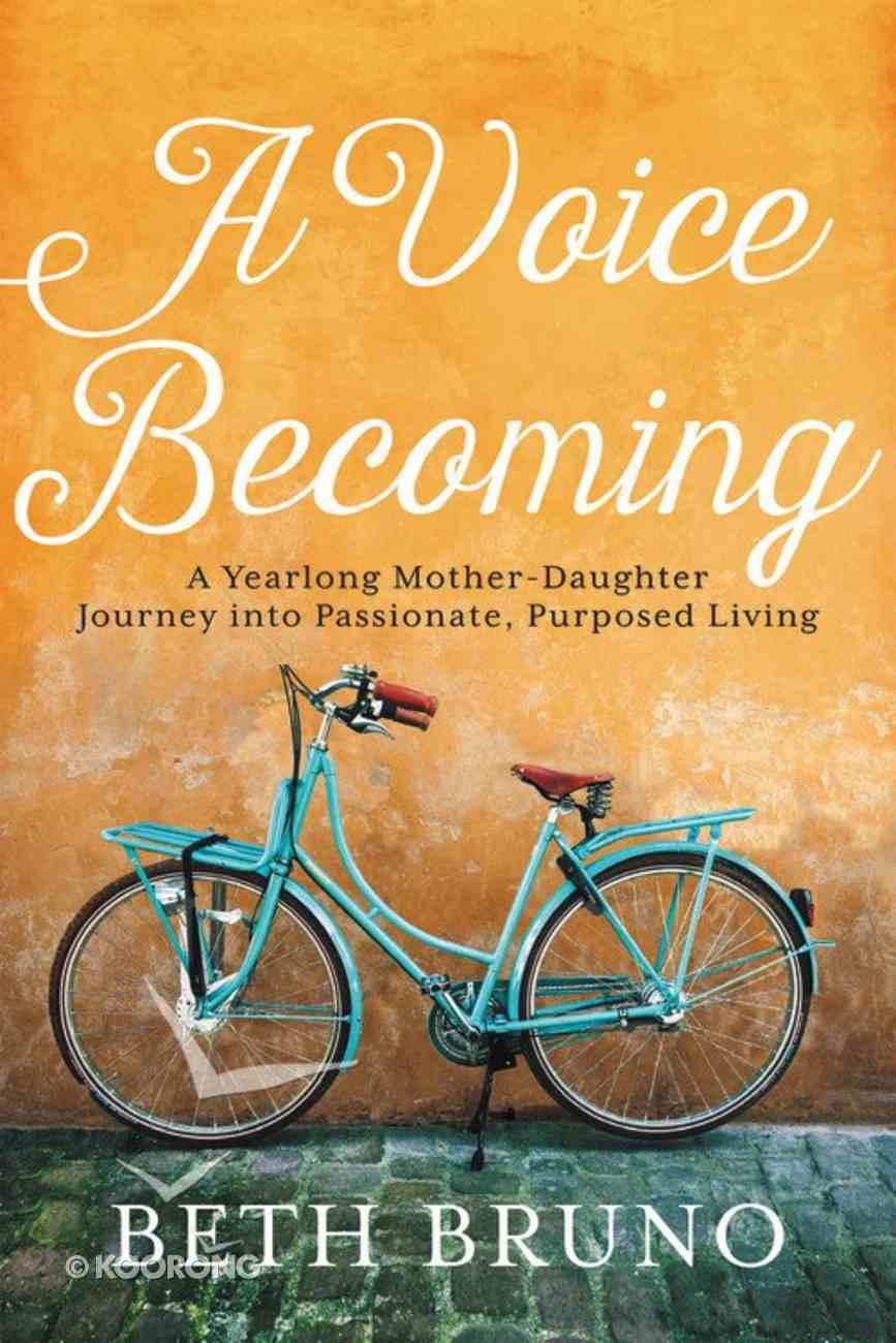 A Voice Becoming: A Yearlong Mother-Daughter Journey Into Passionate, Purposed Living Hardback