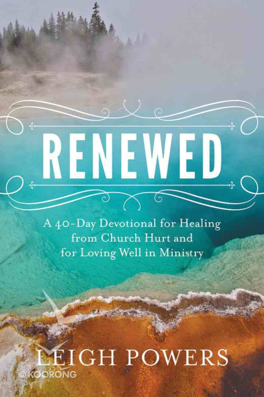 Renewed: A 40-Day Devotional For Healing From Church Hurt and For Loving Well in Ministry Paperback
