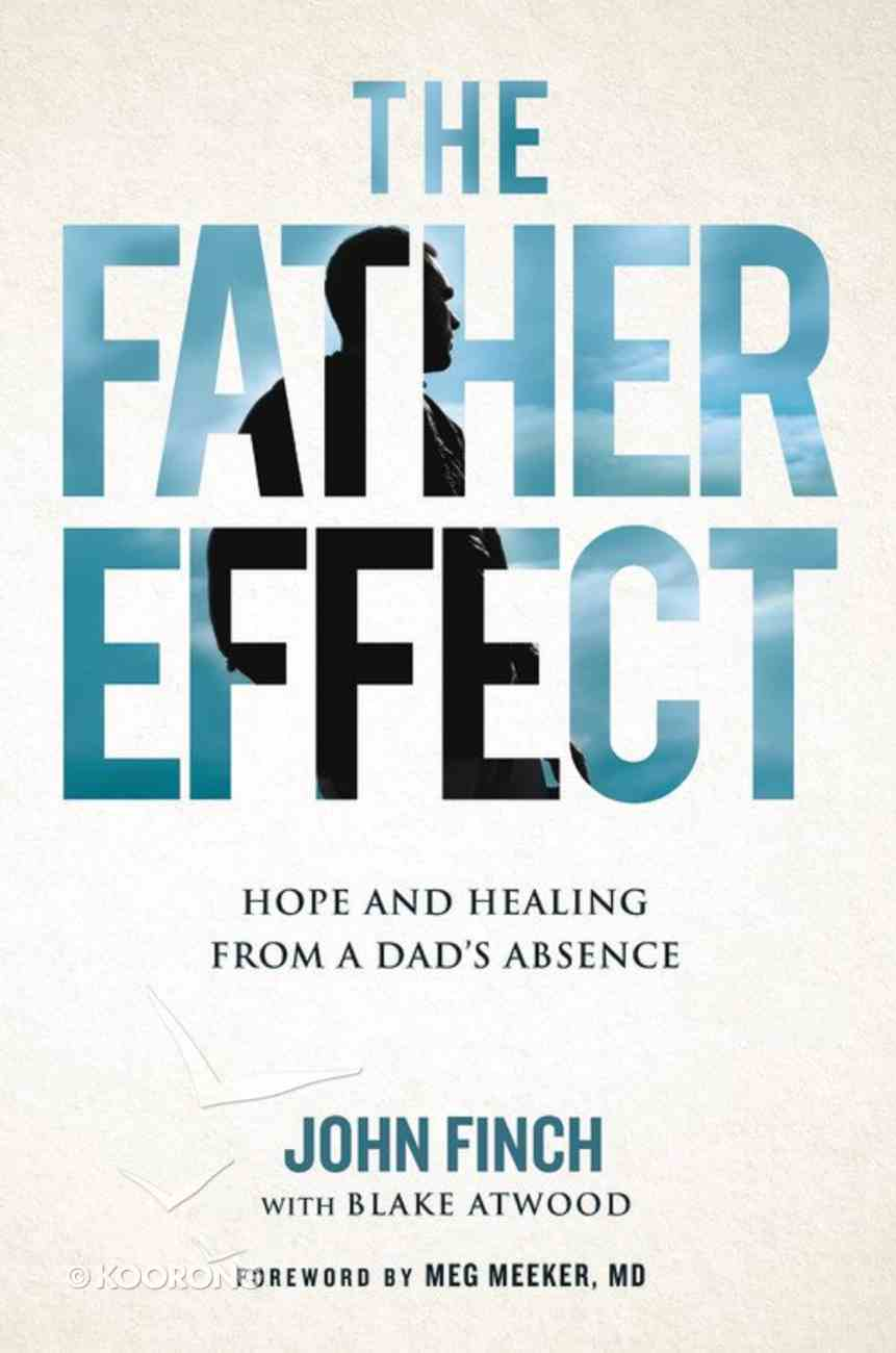 The Father Effect: Hope and Healing From a Dad's Absence Hardback