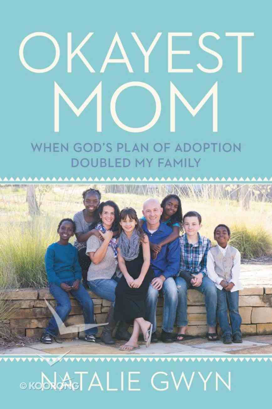 Okayest Mom: When God's Plan of Adoption Doubled My Family Paperback