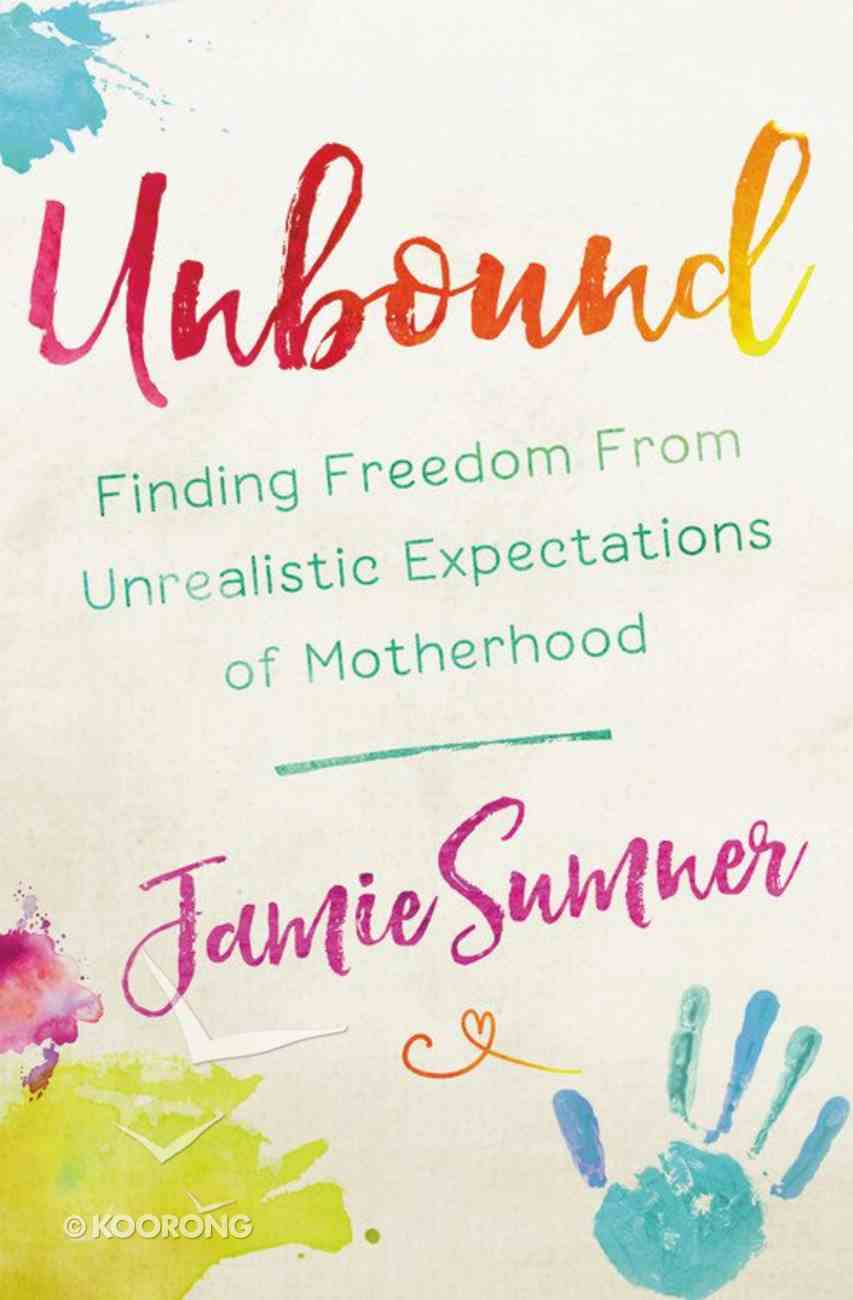 Unbound: Finding Freedom From Unrealistic Expectations of Motherhood Paperback