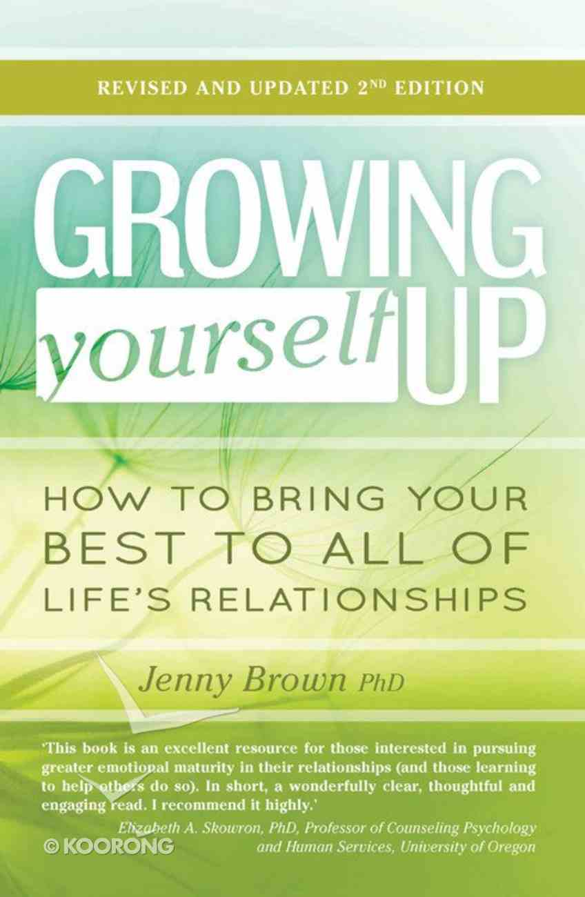 Growing Yourself Up: How to Bring Your Best to All of Life's Relationships Paperback