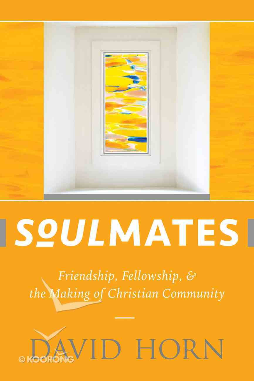 Soulmates: Friendship, Fellowship, and the Making of Christian Community Paperback