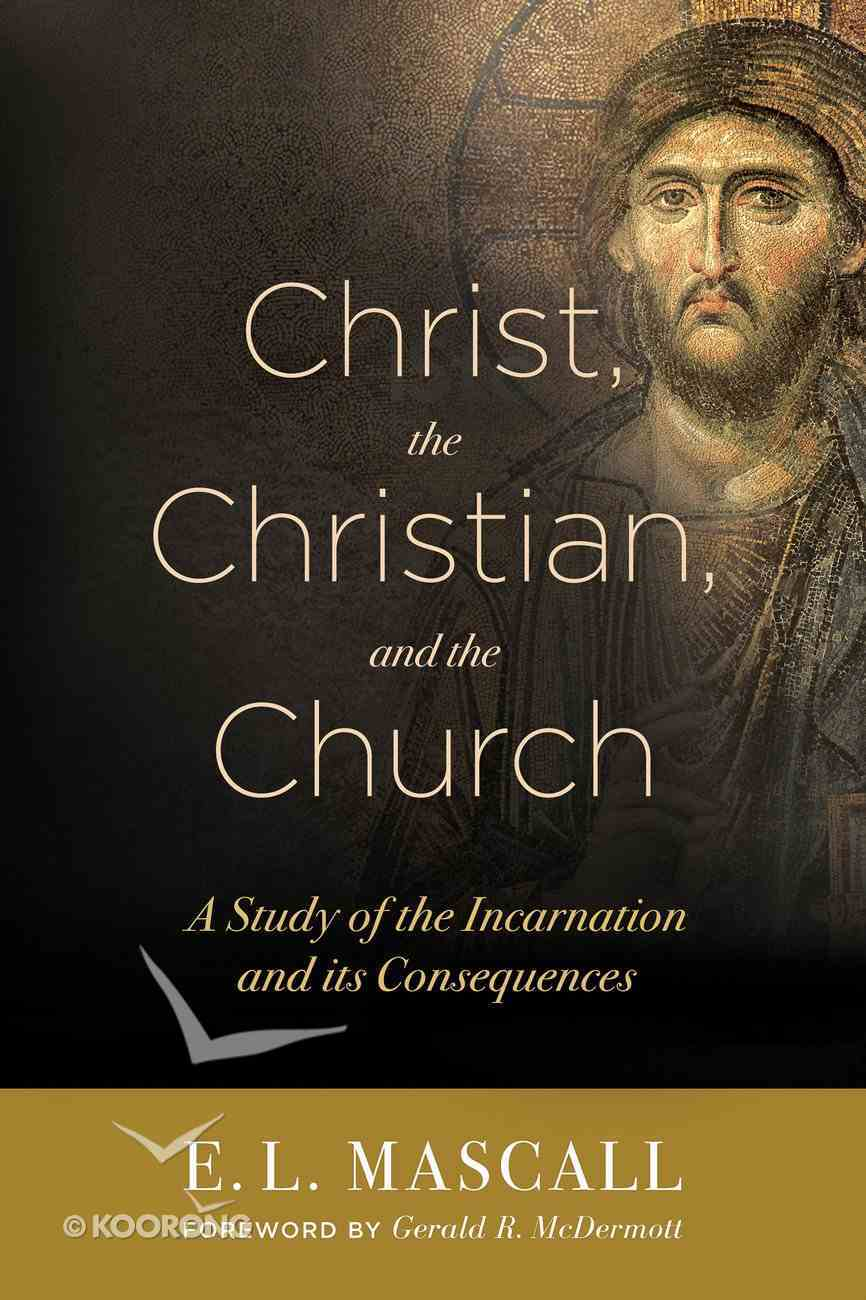 Christ, the Christian, and the Church: A Study of the Incarnation and Its Consequences Paperback