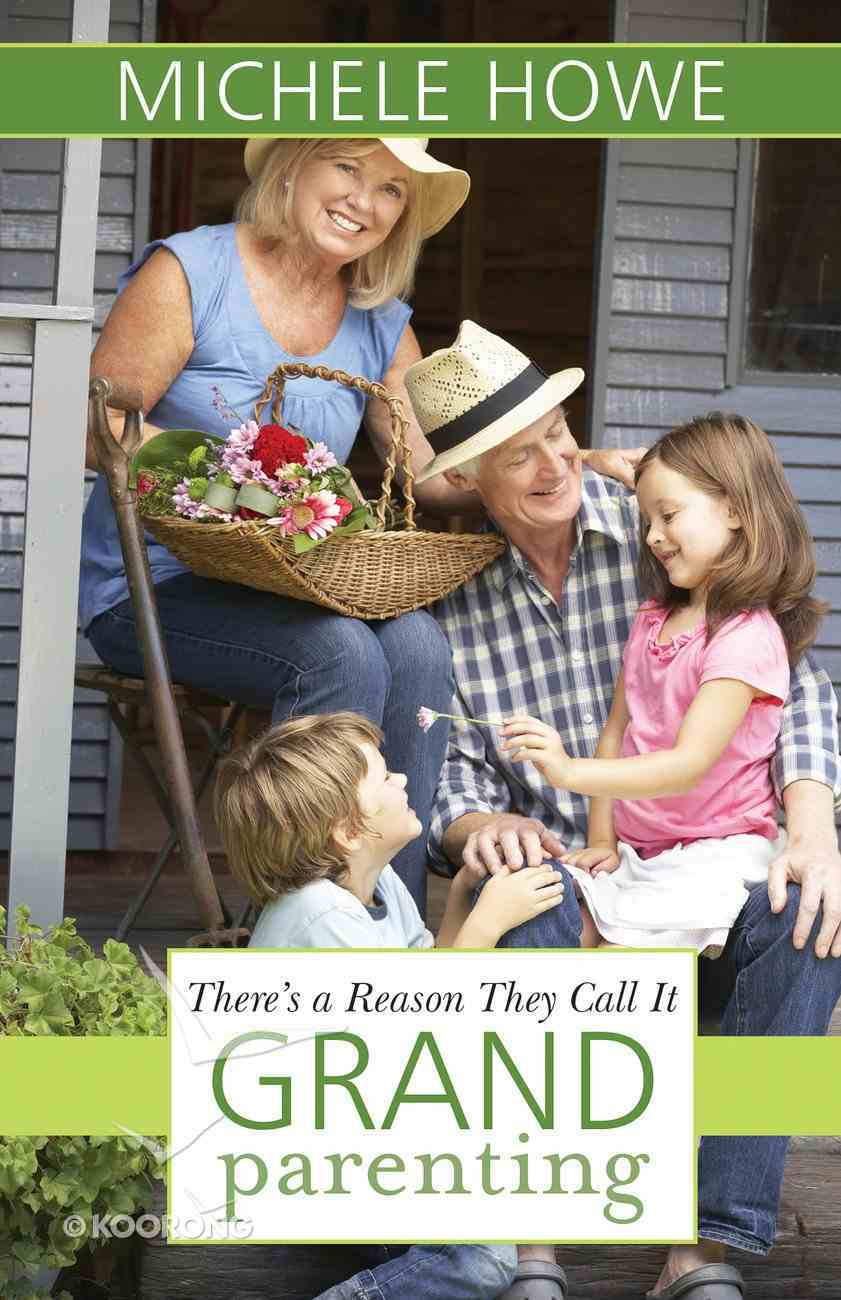 There's a Reason They Call It Grandparenting Paperback