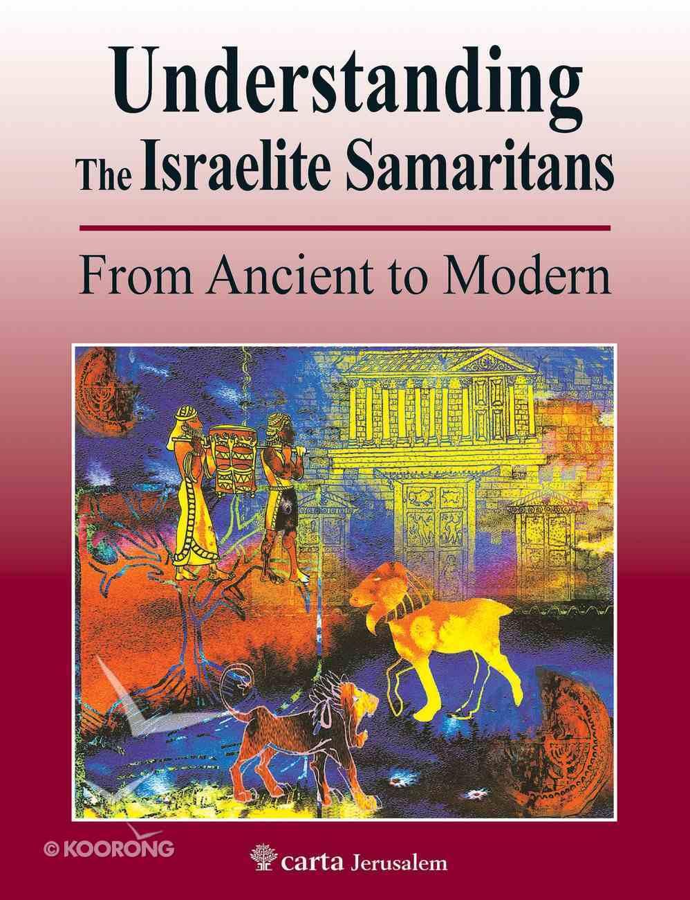 Understanding the Israelite Samaritans: From Ancient to Modern Paperback
