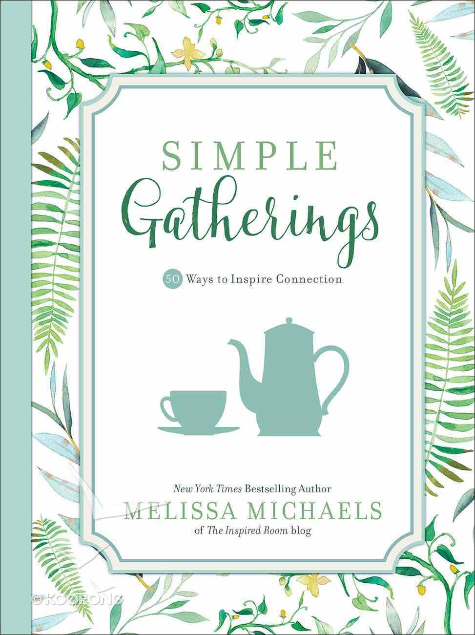 Simple Gatherings: 50 Ways to Inspire Connection Paperback