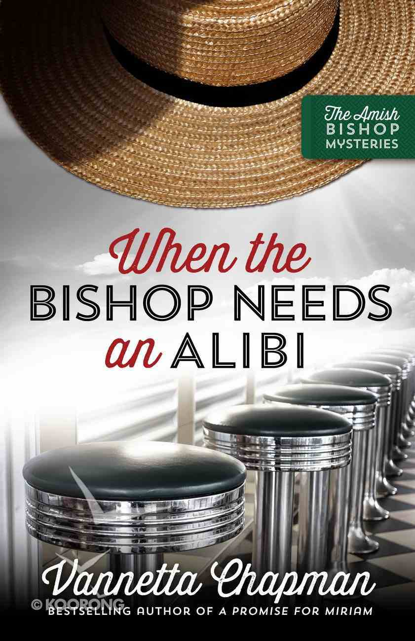 When the Bishop Needs An Alibi (#02 in Amish Bishop Mysteries Series) Paperback