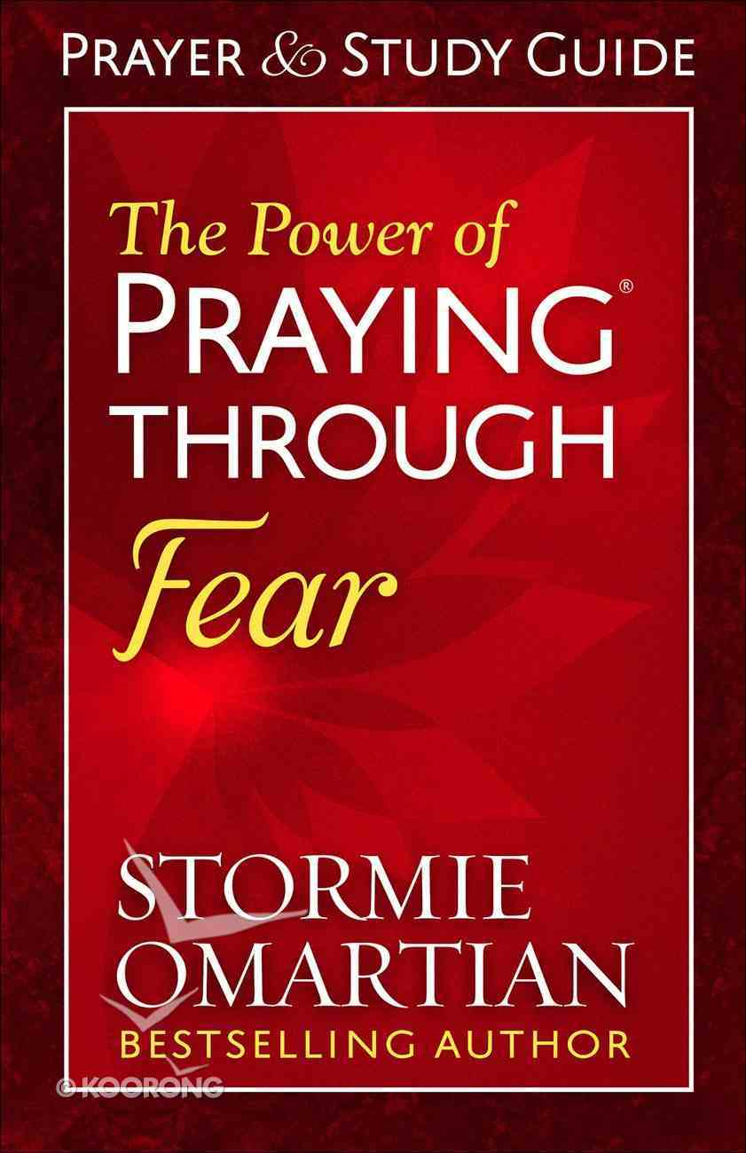 The Power of Praying Through Fear (Prayer And Study Guide) Paperback