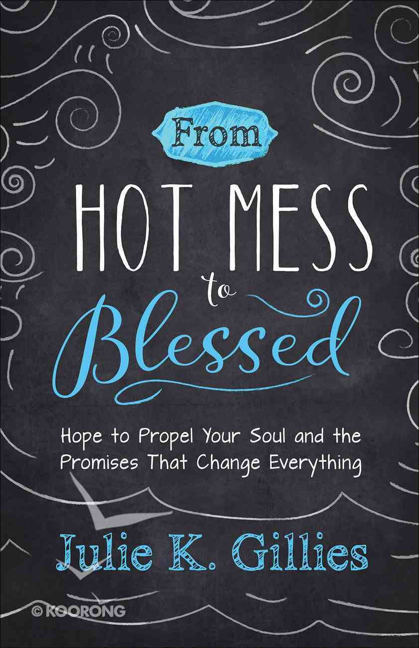 From Hot Mess to Blessed: Hope to Propel Your Soul and the Promises That Change Everything Paperback