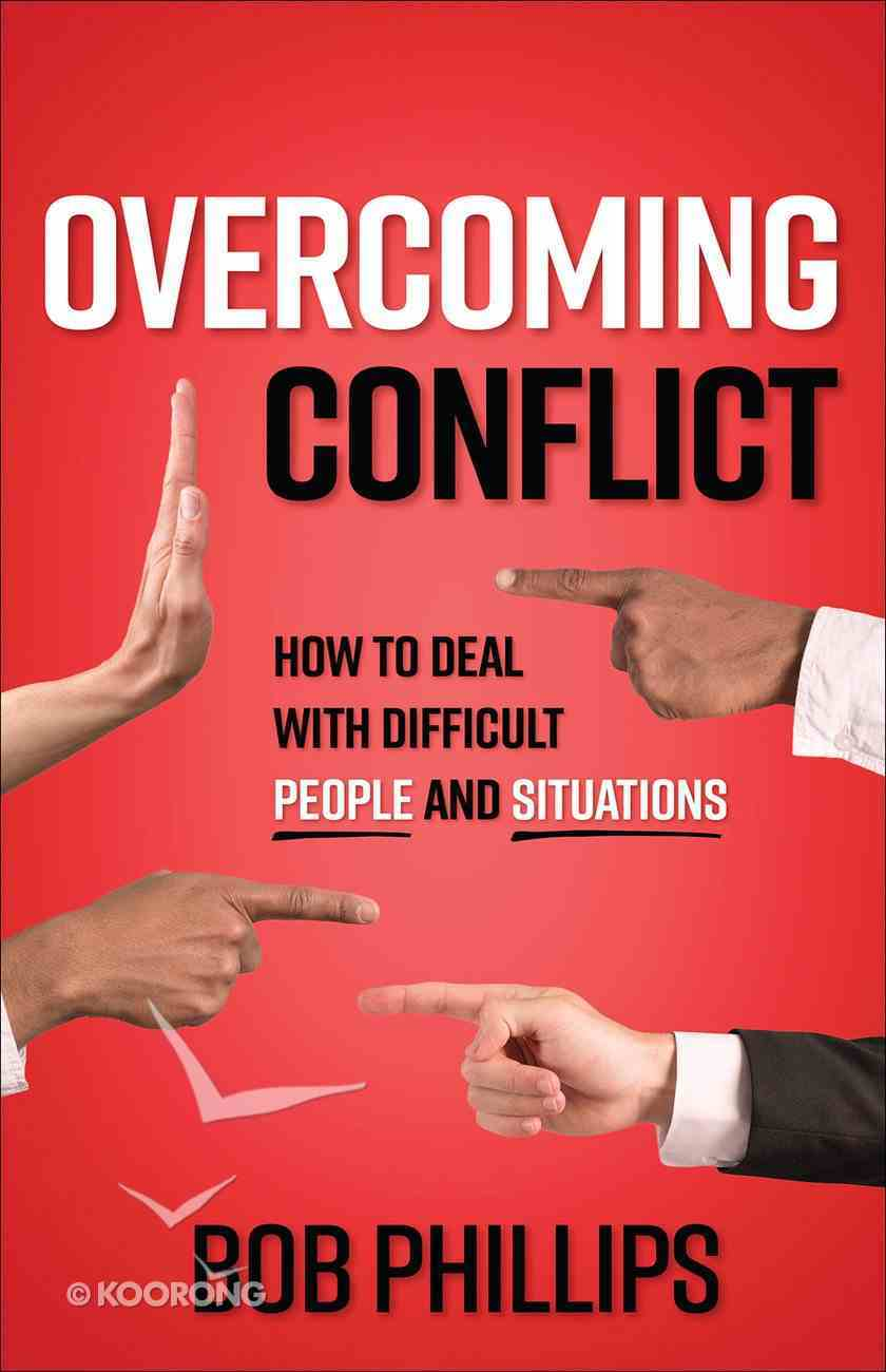 Overcoming Conflict: How to Deal With Difficult People and Situations Paperback