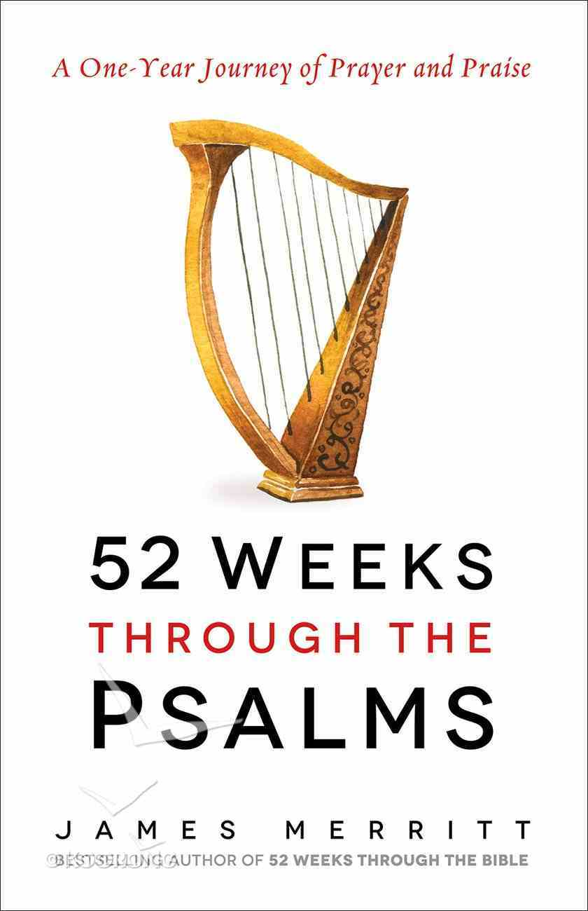 52 Weeks Through the Psalms: A One-Year Journey of Prayer and Praise Paperback
