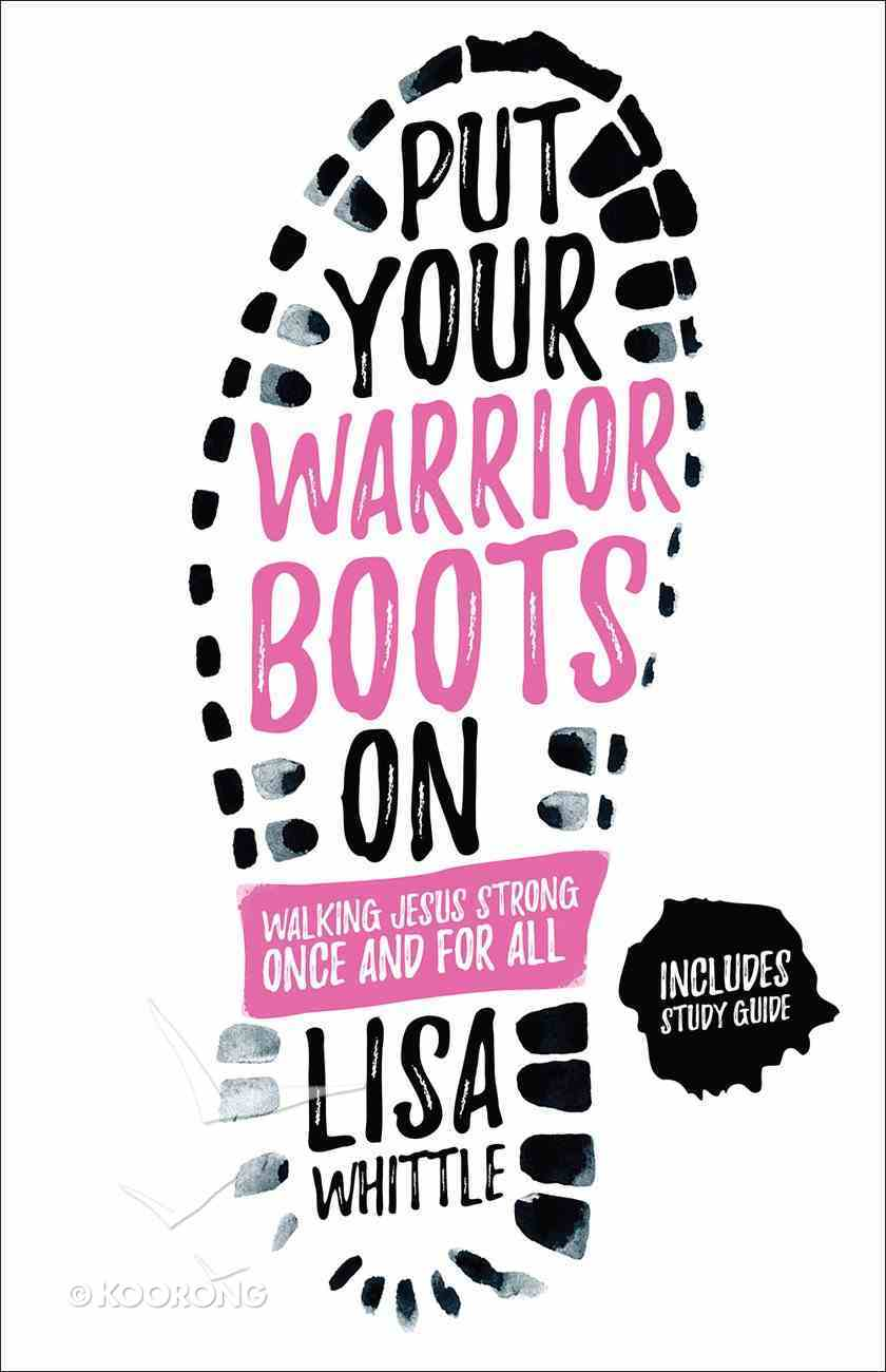 Put Your Warrior Boots on: Walking Jesus Strong, Once and For All Paperback