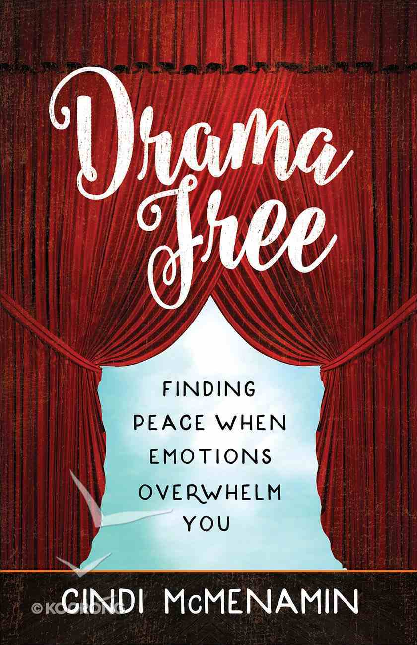Drama Free: Finding Peace When Emotions Overwhelm You Paperback