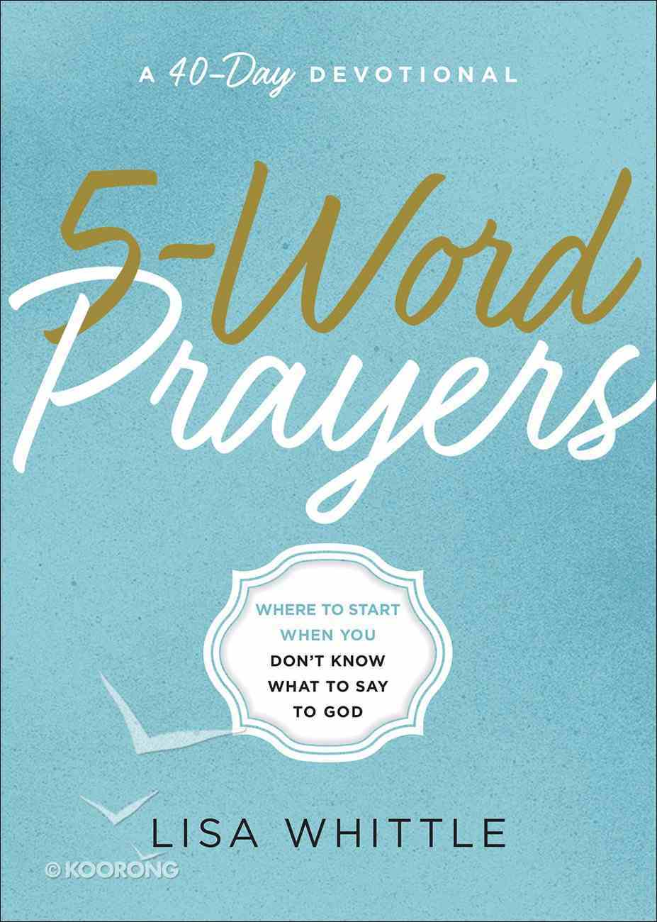 5-Word Prayers: Where to Start When You Don't Know What to Say to God Paperback