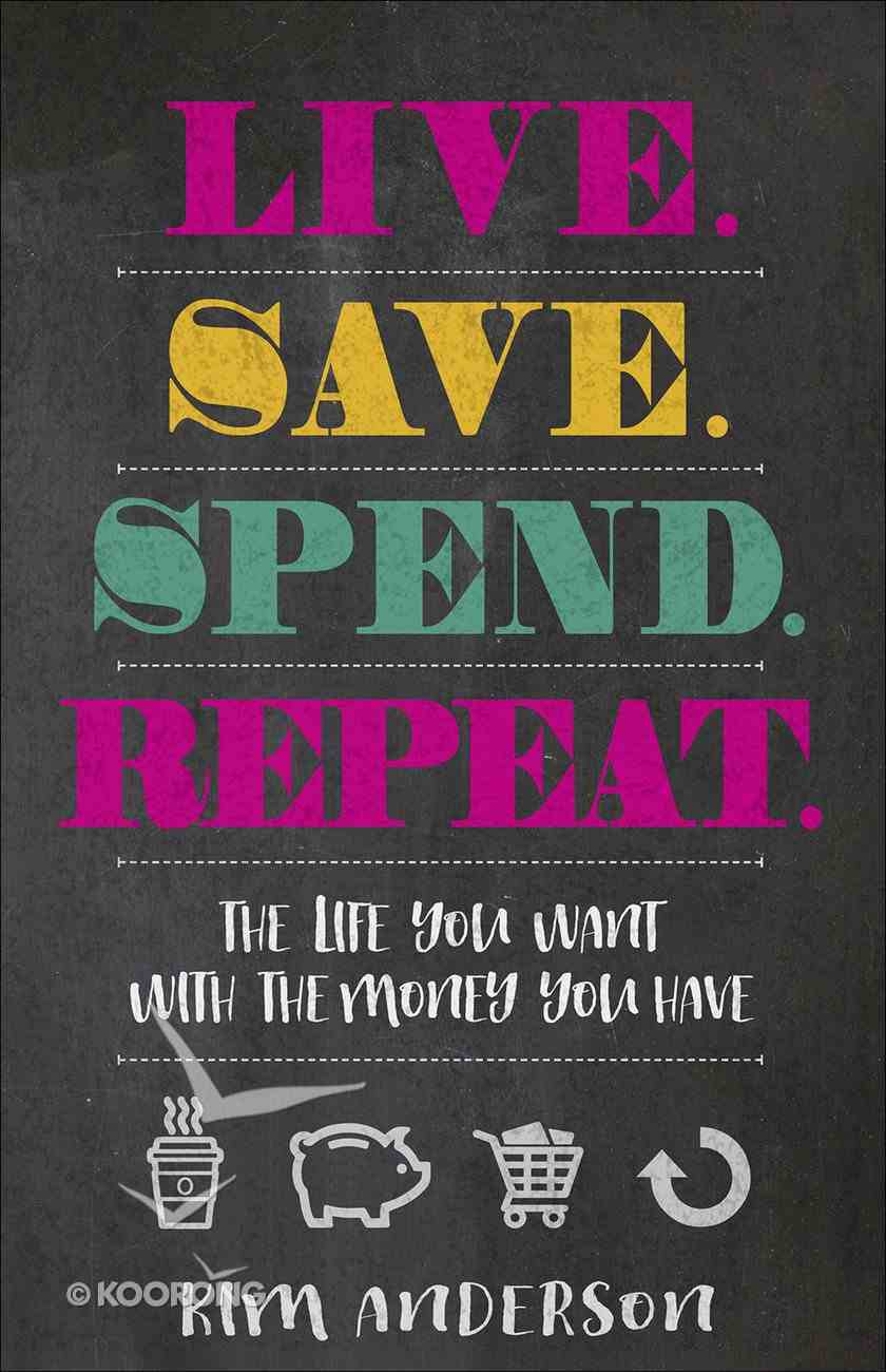 Live...Save...Spend...Repeat: The Life You Want With the Money You Have Paperback