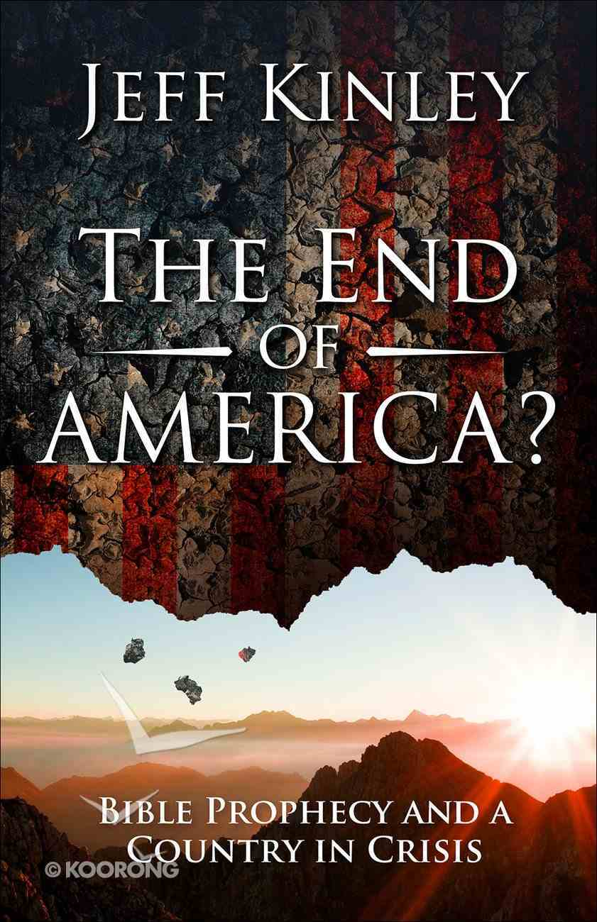 The End of America?: Bible Prophecy and a Country in Crisis Paperback