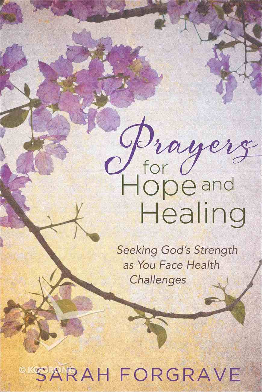 Prayers For Hope and Healing: Seeking God's Strength as You Face Health Challenges Hardback