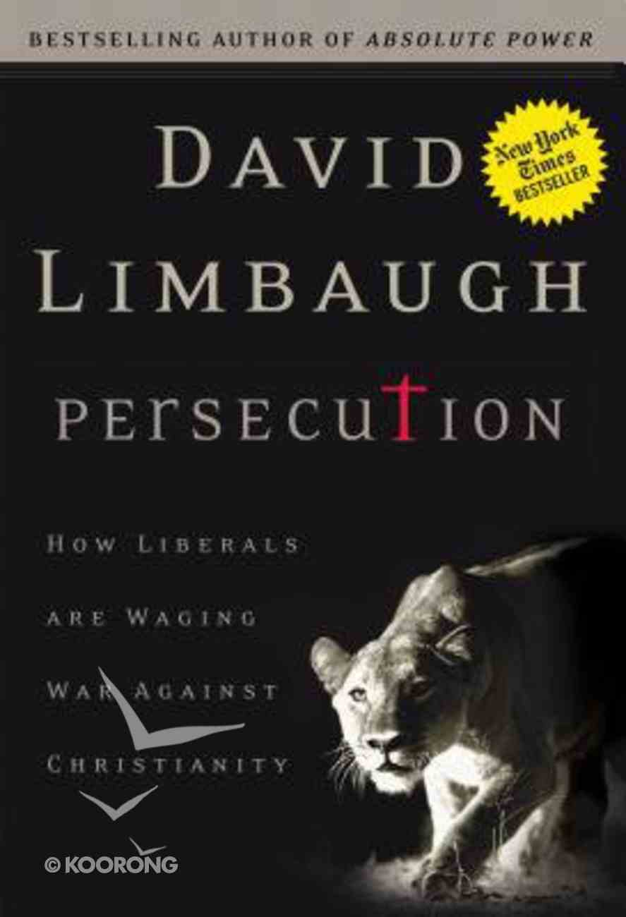 Persecution: How Liberals Are Waging War Against Christianity Hardback