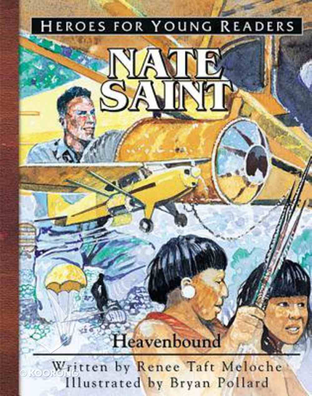 Nate Saint - Heavenbound (Heroes For Young Readers Series) Hardback