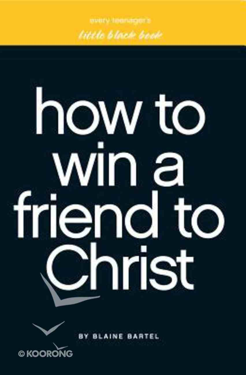 Every Teenager's Little Black Book on How to Win a Friend to Christ Paperback