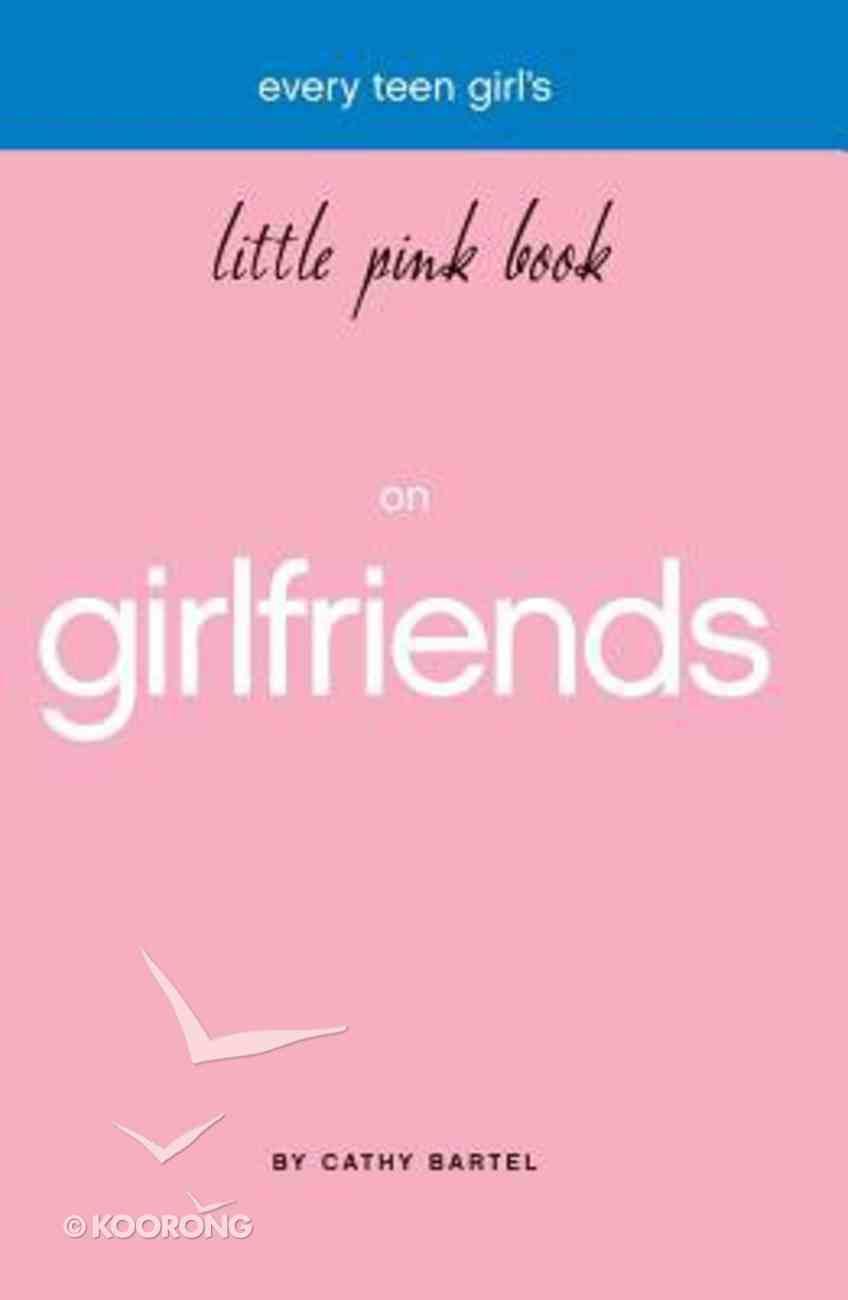 Every Teen Girl's Little Pink Book on Girlfriends (Little Pink Book Series) Paperback