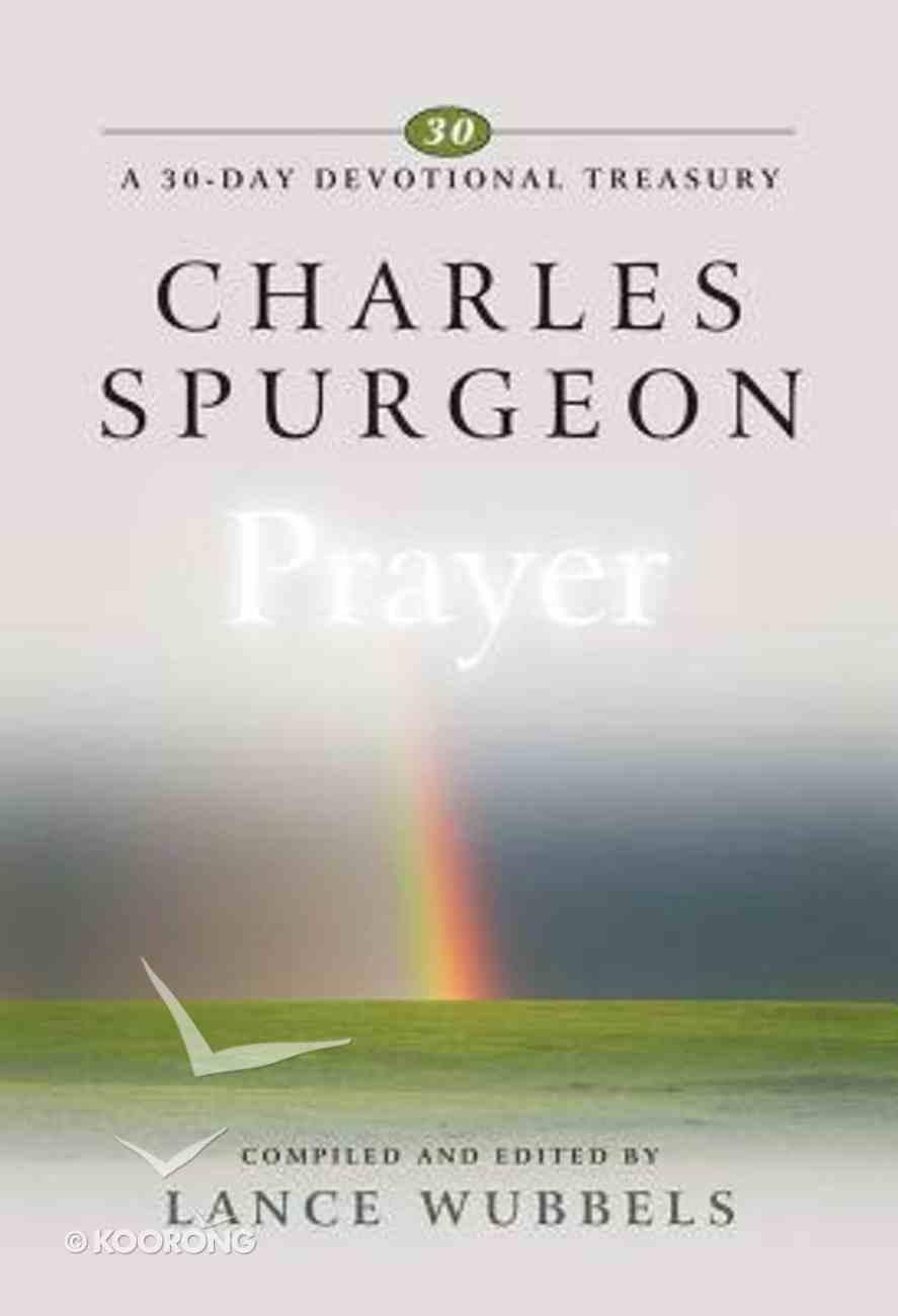Charles Spurgeon on Prayer (30-day Devotional Treasury Series) Hardback