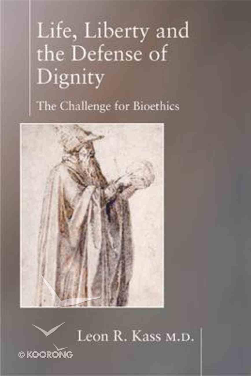 Life Liberty and the Defense of Dignity Hardback