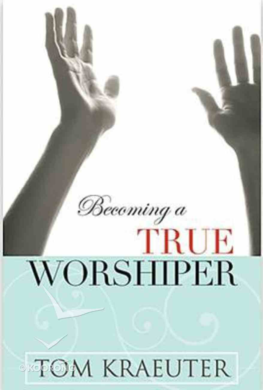 Becoming a True Worshiper Paperback