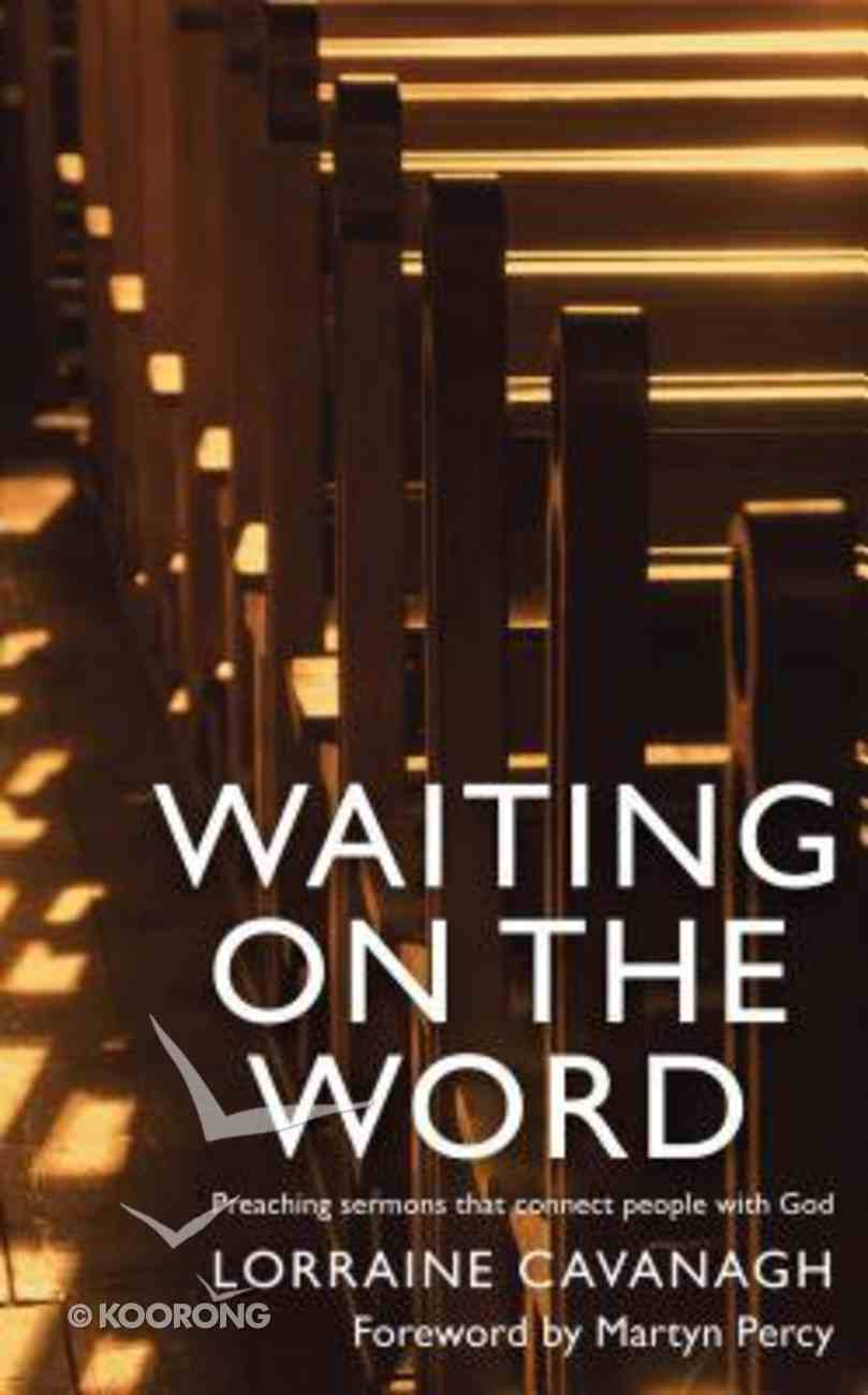 Waiting on the Word: Preaching Sermons Which Connect People With God Paperback