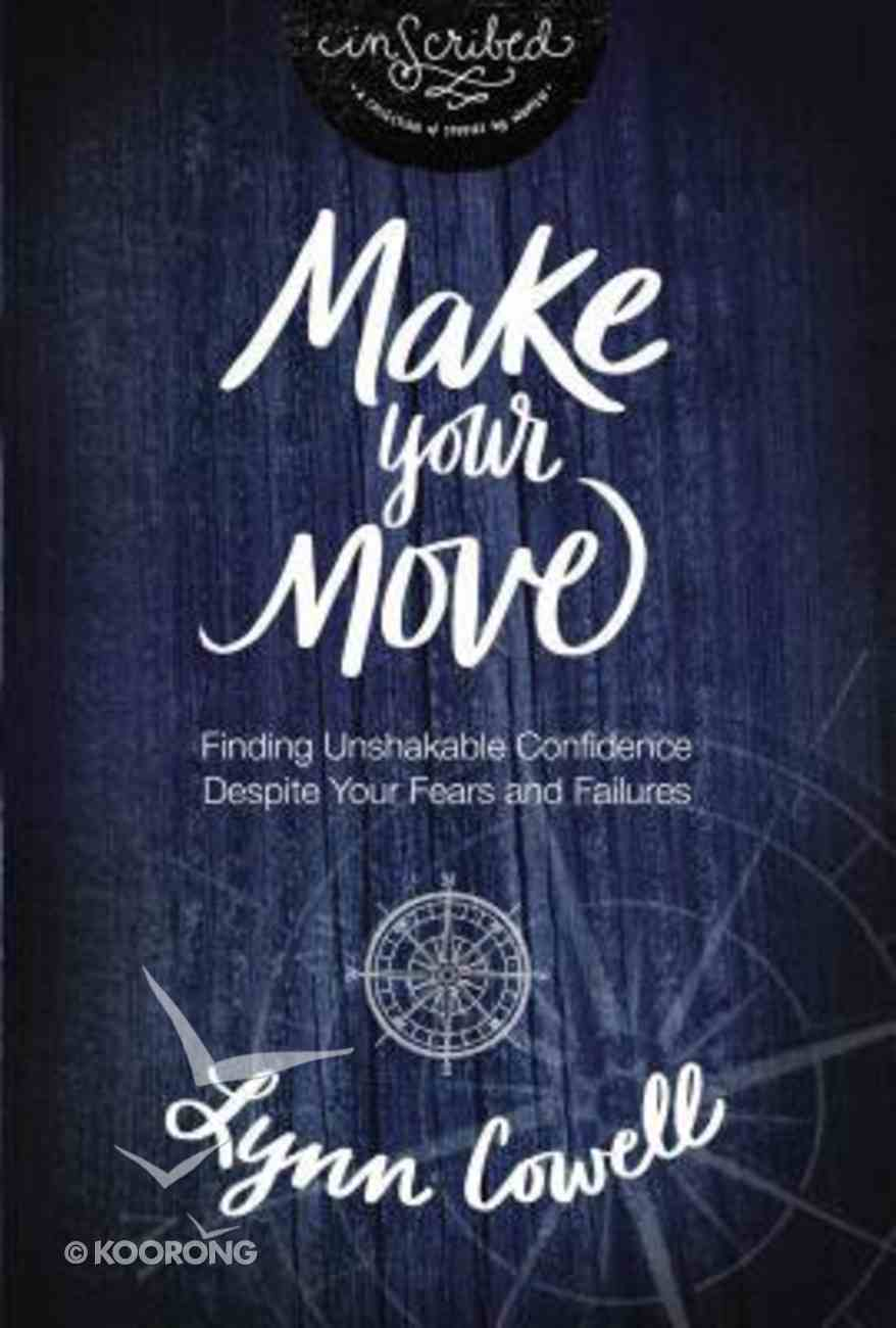 Make Your Move : Finding Unshakable Confidence Despite Your Fears and Failures (Study Guide) (Inscribed Collection Series) Paperback