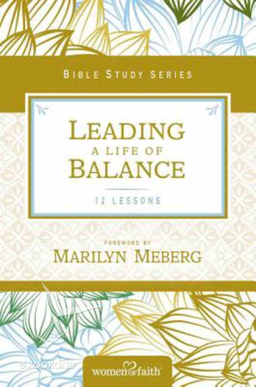 Leading a Life of Balance (Women Of Faith Bible Study Series) Paperback