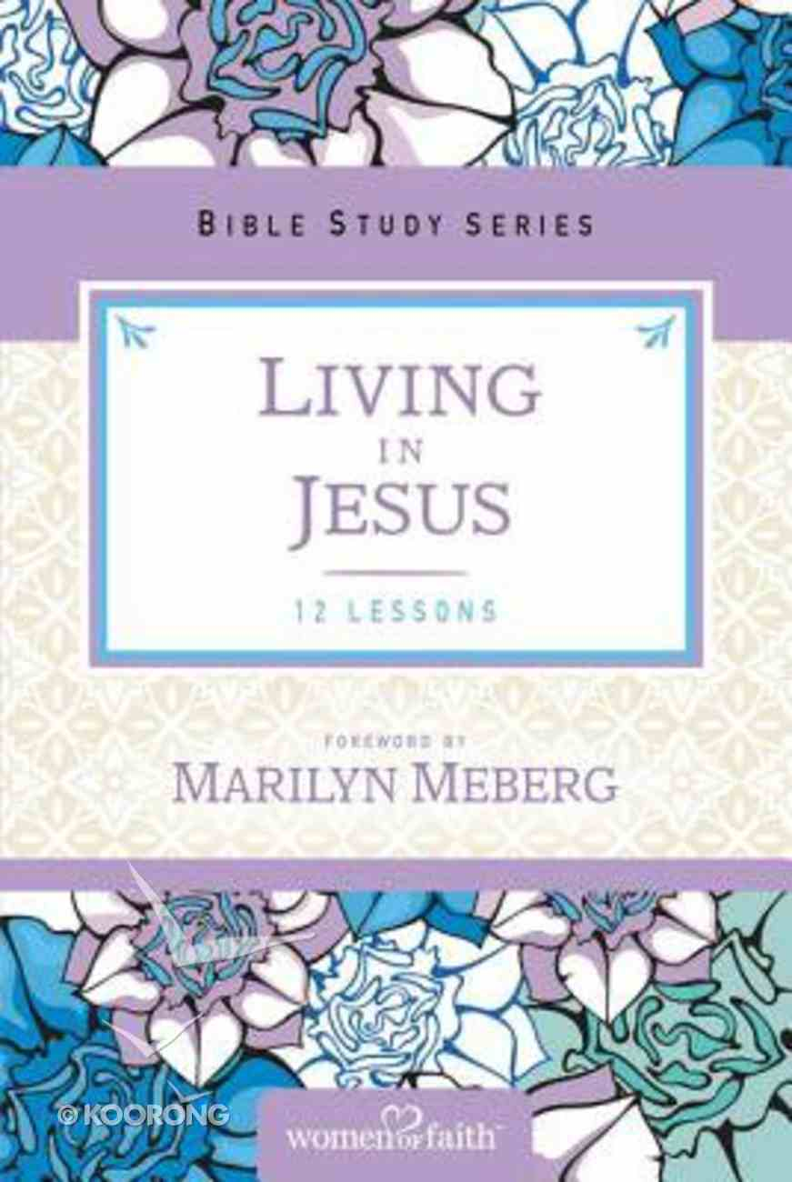 Living in Jesus (Women Of Faith Bible Study Series) Paperback