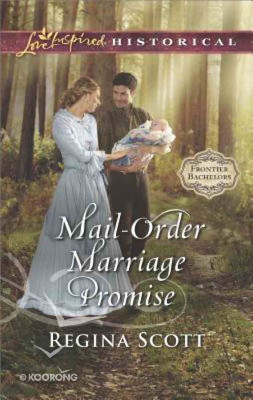 Mail-Order Marriage Promise (Frontier Bachelors) (Love Inspired Series Historical) Mass Market