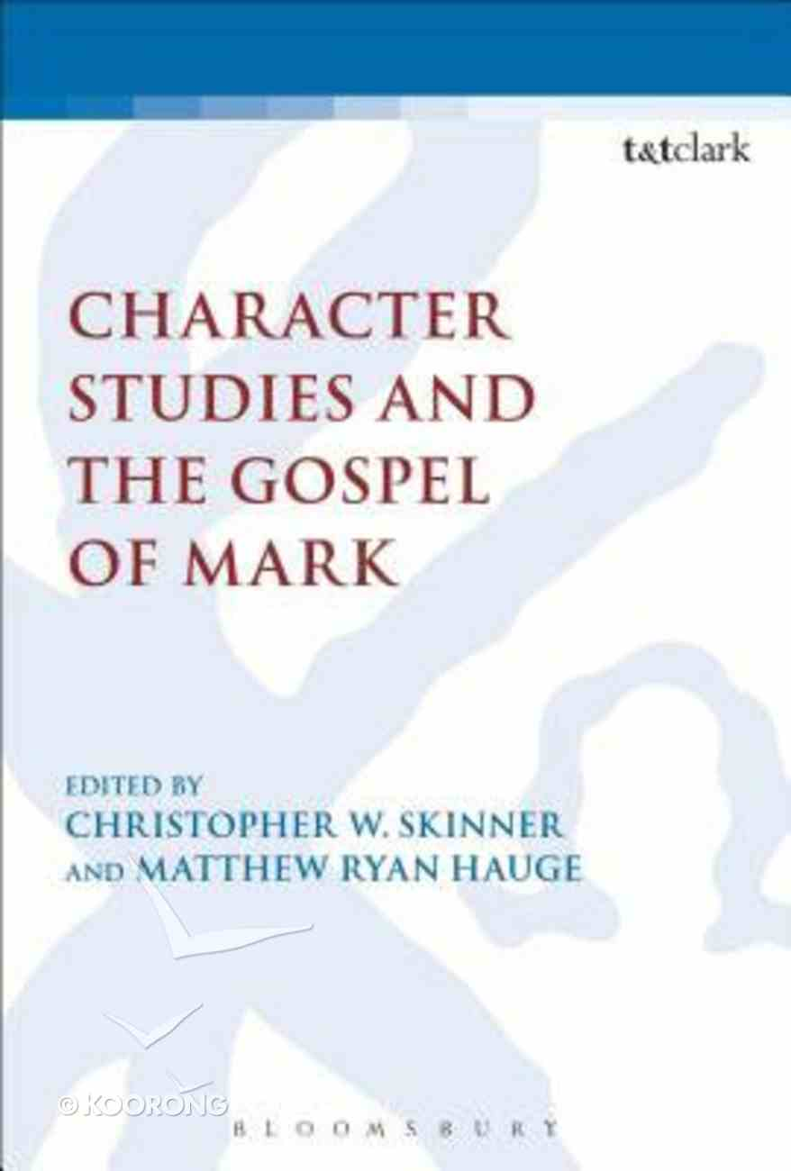 Character Studies and the Gospel of Mark (Library Of New Testament Studies Series) Hardback