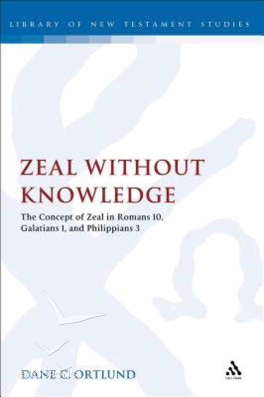 Zeal Without Knowledge (Library Of New Testament Studies Series) Hardback